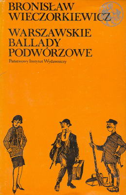"""Bronisław Wieczorkiewicz """"Warszawskie ballady podwórzowe"""""""