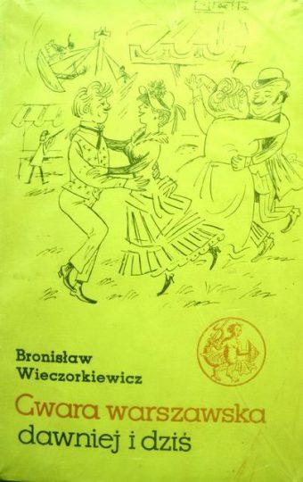 """Bronisław Wieczorkiewicz """" Gwara warszawska dawniej i dziś"""""""