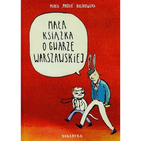 """""""Mała książka o gwarze warszawskiej""""  Maria Mroux Bulikowska"""